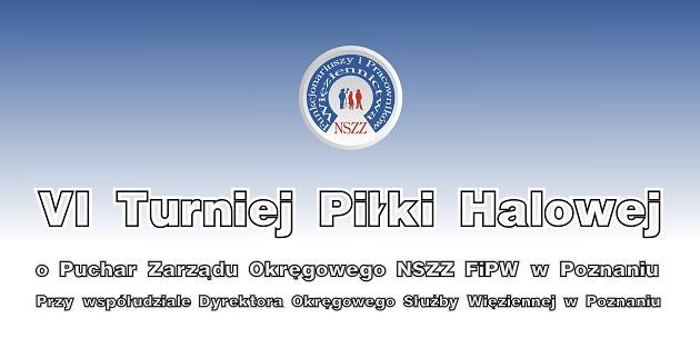 VI Turniej Piłki Halowej o Puchar Zarządu Okręgowego NSZZF i PW w Poznaniu